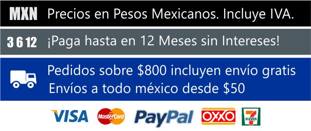 Precios en Pesos Mexicanos, Incluye IVA. Paga hasta en 12 meses, Aceptamos Visa, MasterCard, American Express, Dineromail, Oxxo, 7 Eleven, y los Bancos Principales de Mexico. Pedidos sobre $800, incluyen envío gratis, envíos desde $50.